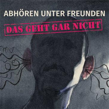 """22. Oktober: Ausstellung """"Abhören unter Freunden - Das geht gar nicht!"""""""